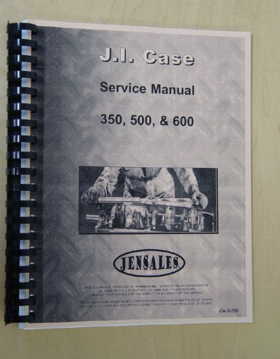 Case 350, 500 & 600 service manual (ca-s-350)